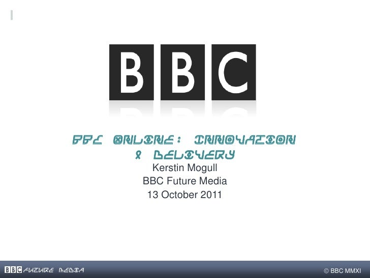 BBC Online: Innovation               & Delivery                 Kerstin Mogull               BBC Future Media             ...