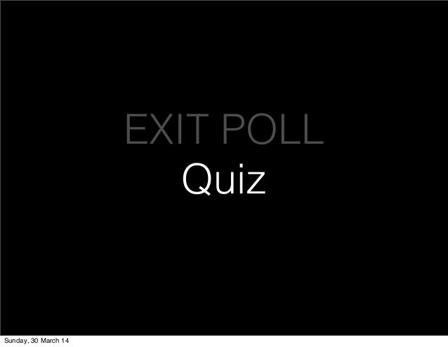 EXIT POLL Quiz Sunday, 30 March 14