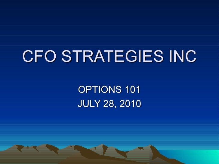 CFO STRATEGIES INC OPTIONS 101 JULY 28, 2010