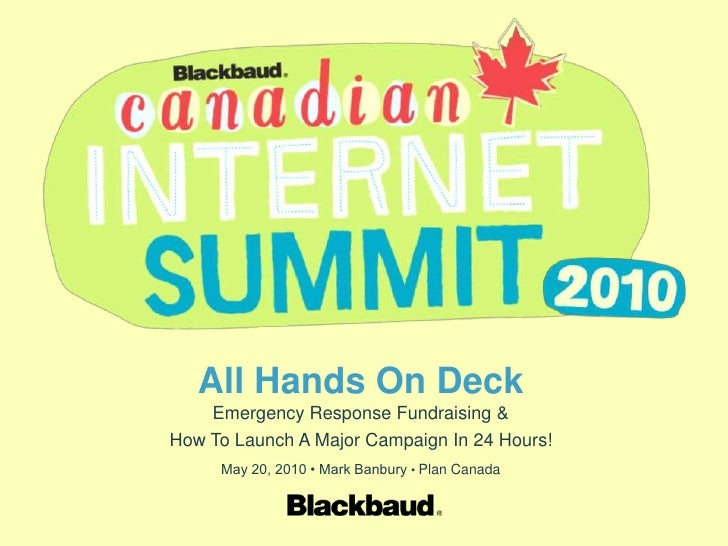 All Hands On Deck     Emergency Response Fundraising & How To Launch A Major Campaign In 24 Hours!      May 20, 2010 • Mar...