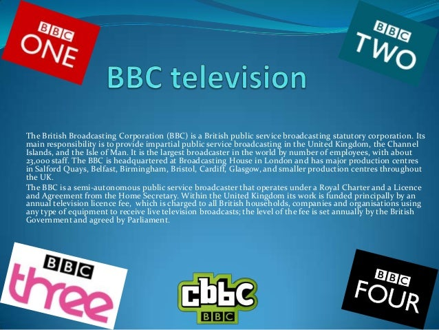 The British Broadcasting Corporation (BBC) is a British public service broadcasting statutory corporation. Its main respon...