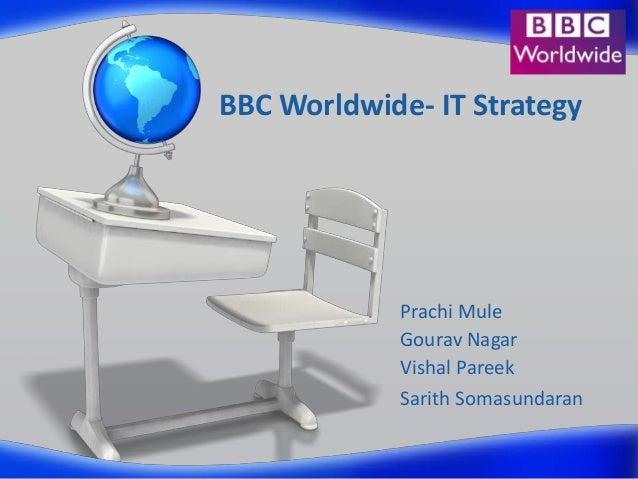 BBC Worldwide- IT Strategy  Prachi Mule Gourav Nagar Vishal Pareek Sarith Somasundaran