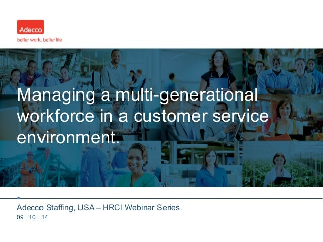 Managing a multi-generational  workforce in a customer service  environment.  •  Adecco Staffing, USA – HRCI Webinar Serie...