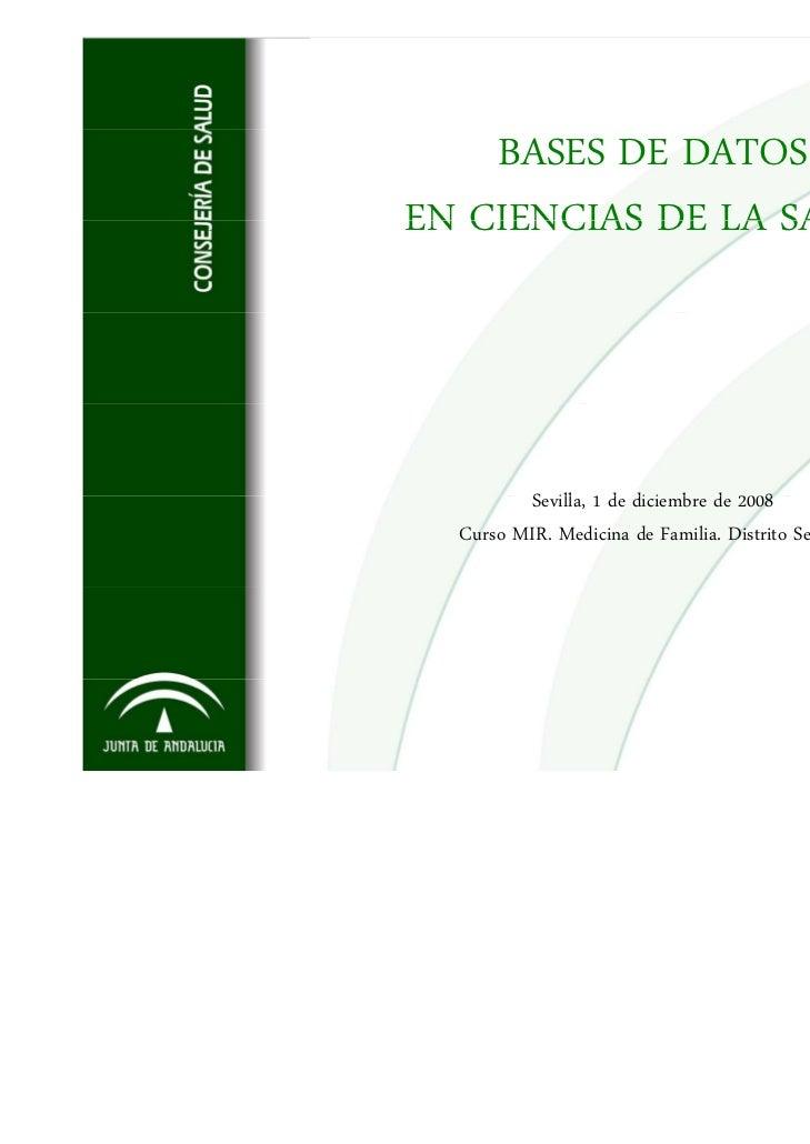 BASES DE DATOSEN CIENCIAS DE LA SALUD         Sevilla, de diciembre d         S ill 1 d di i b de 2008  Curso MIR. Medicin...