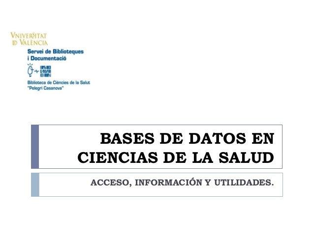 BASES DE DATOS EN CIENCIAS DE LA SALUD ACCESO, INFORMACIÓN Y UTILIDADES.
