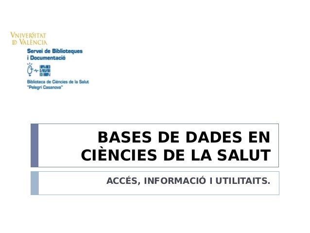 BASES DE DADES EN CIÈNCIES DE LA SALUT ACCÉS, INFORMACIÓ I UTILITAITS.