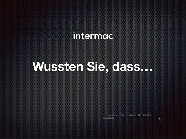 intermac systems © 2014 - Koblenz - 0261-922-3155 - intermac.de Wussten Sie, dass… 1