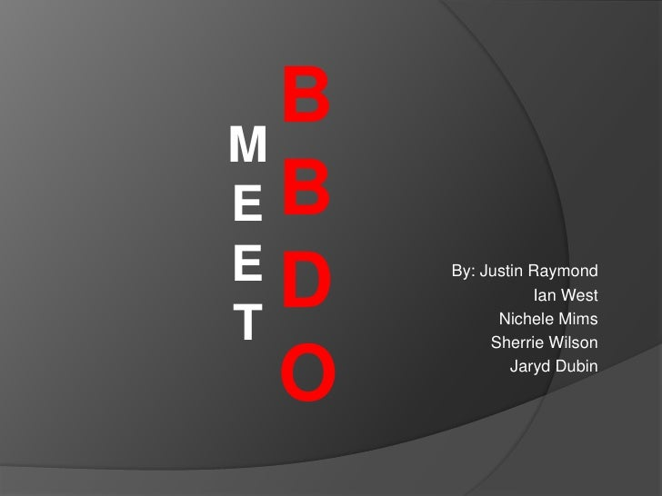 BBDO<br />MEET<br />By: Justin Raymond <br />Ian West <br />Nichele Mims  <br />Sherrie Wilson <br />Jaryd Dubin <br />