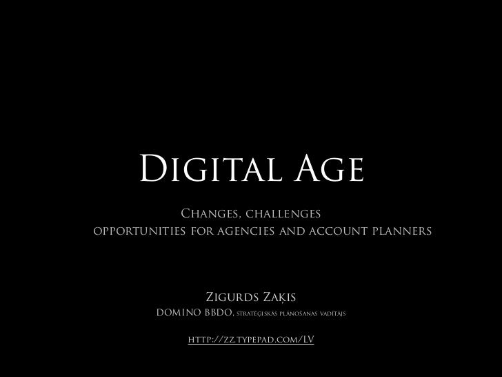 Digital Age             Changes, challenges opportunities for agencies and account planners                        Zigurds...