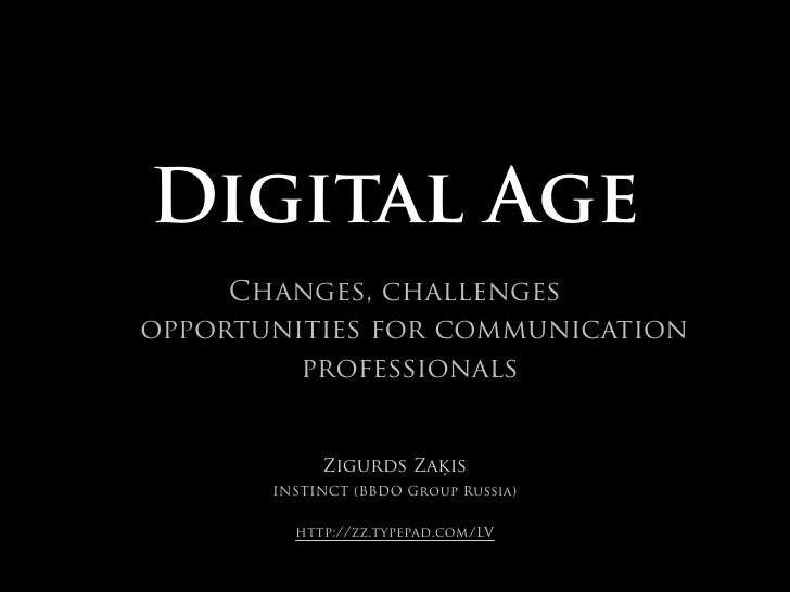 Digital Age     Changes, challengesopportunities for communication         professionals            Zigurds Zaķis       IN...