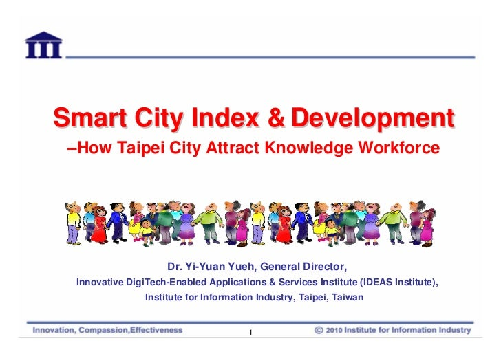 Smart City Index & Development –How Taipei City Attract Knowledge Workforce                      Dr. Yi-Yuan Yueh, General...