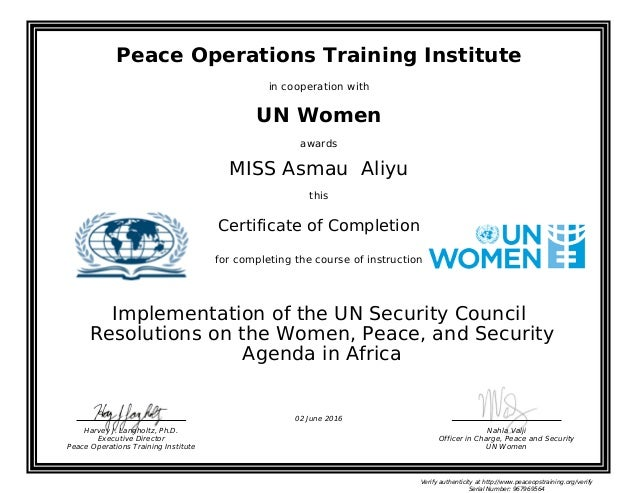 Peace Operations Training Institute in cooperation with UN Women awards MISS Asmau Aliyu this Certificate of Completion fo...