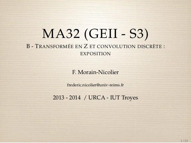 MA32 (GEII - S3) B - T RANSFORMÉE EN Z ET CONVOLUTION DISCRÈTE : EXPOSITION  F. Morain-Nicolier frederic.nicolier@univ-rei...