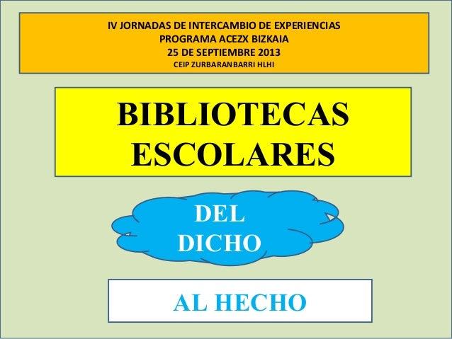 BIBLIOTECAS ESCOLARES DEL DICHO AL HECHO IV JORNADAS DE INTERCAMBIO DE EXPERIENCIAS PROGRAMA ACEZX BIZKAIA 25 DE SEPTIEMBR...