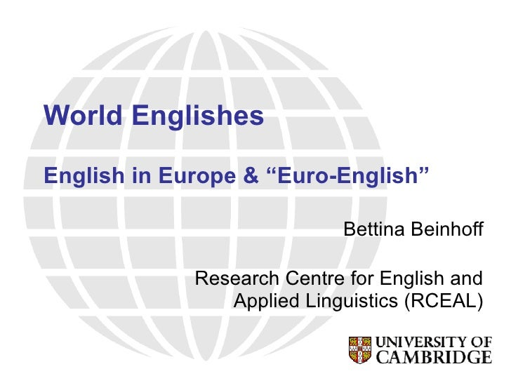 "World Englishes English in Europe & ""Euro-English"" Bettina Beinhoff [email_address]"