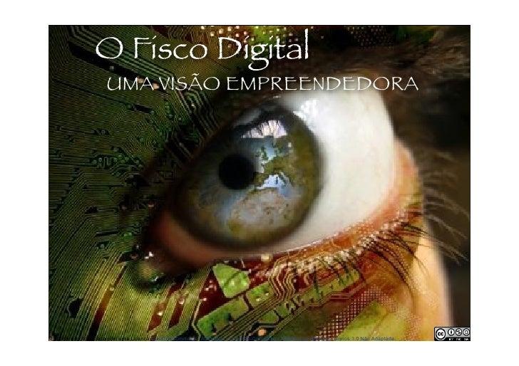O Fisco Digital                      UMA VISÃO EMPREENDEDORA                                                              ...