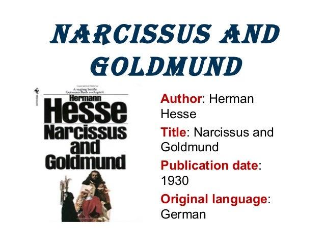 Narcissus aNd GoldmuNd Author: Herman Hesse Title: Narcissus and Goldmund Publication date: 1930 Original language: German