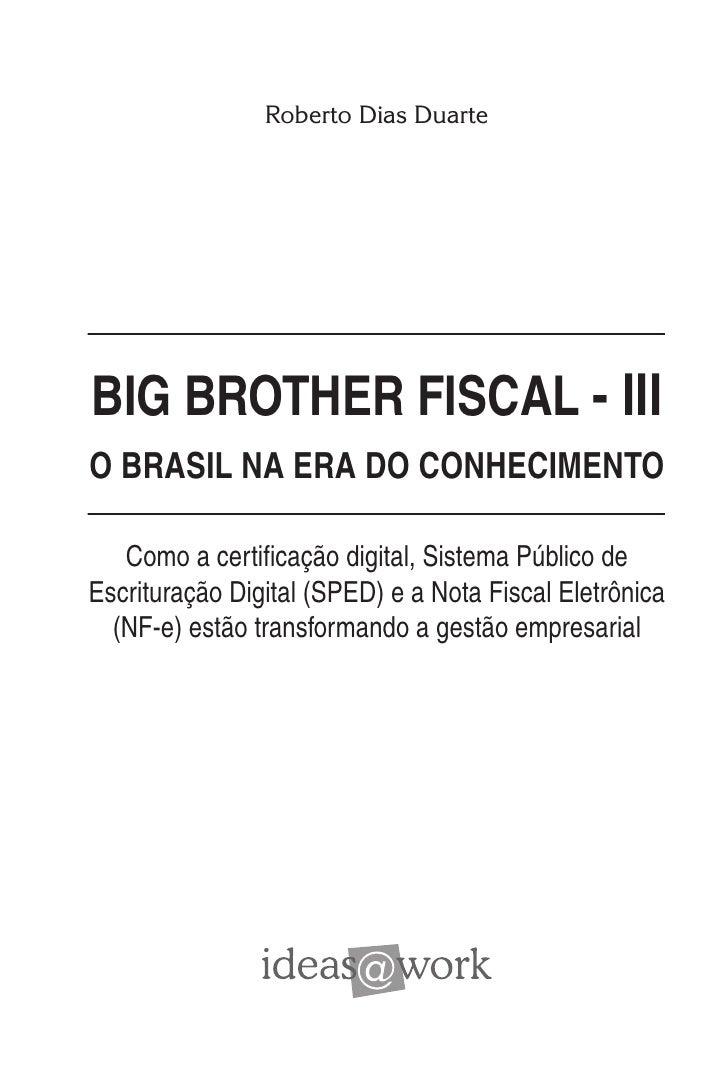 Roberto Dias Duarte     BIG BROTHER FISCAL - III O BRASIL NA ERA DO CONHECIMENTO     Como a certificação digital, Sistema ...