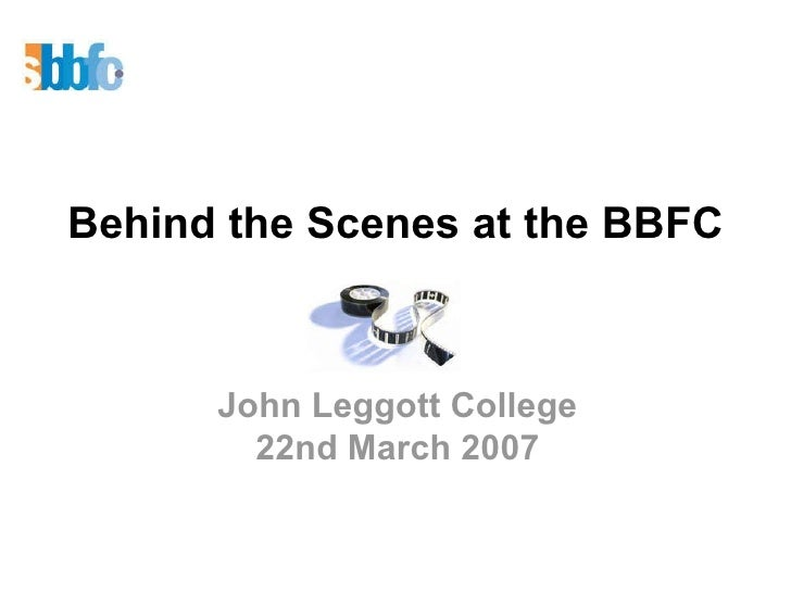 Behind the Scenes at the BBFC John Leggott College 22nd March 2007