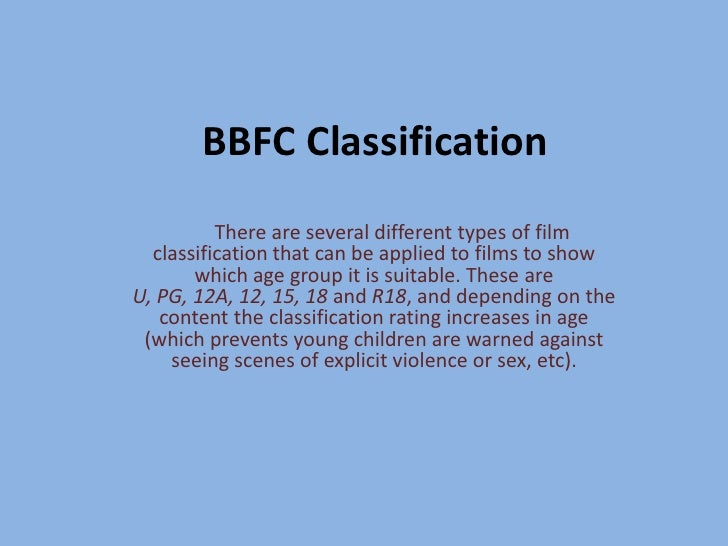 BBFC Classification<br />	There are several different types of film classification that can be applied to films to show wh...
