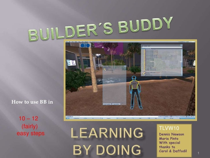 LearningBY DOING<br />1<br />BUILDER´S BUDDY<br />How to use BB in<br />10 – 12<br />     (fairly)<br />  easy steps<br />...