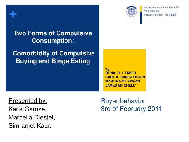 "compulsive consumption This paper presents evidence of a type of consumption which can be called "" compulsive"" it further demonstrates that this type of consumption is related to."