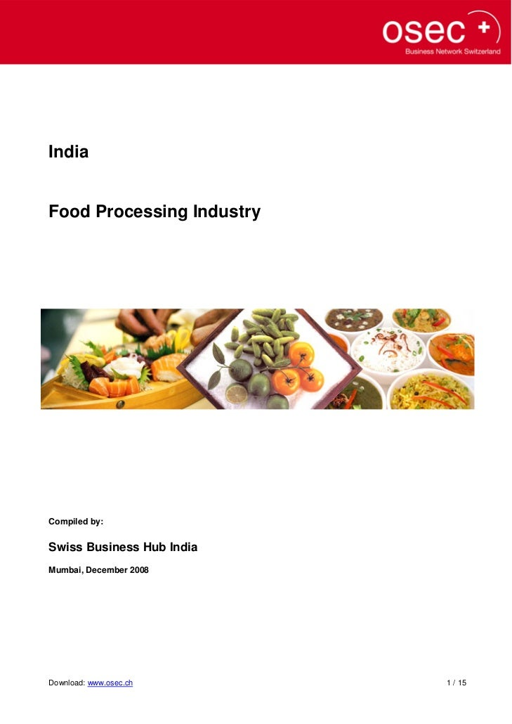 IndiaFood Processing IndustryCompiled by:Swiss Business Hub IndiaMumbai, December 2008Download: www.osec.ch      1 / 15