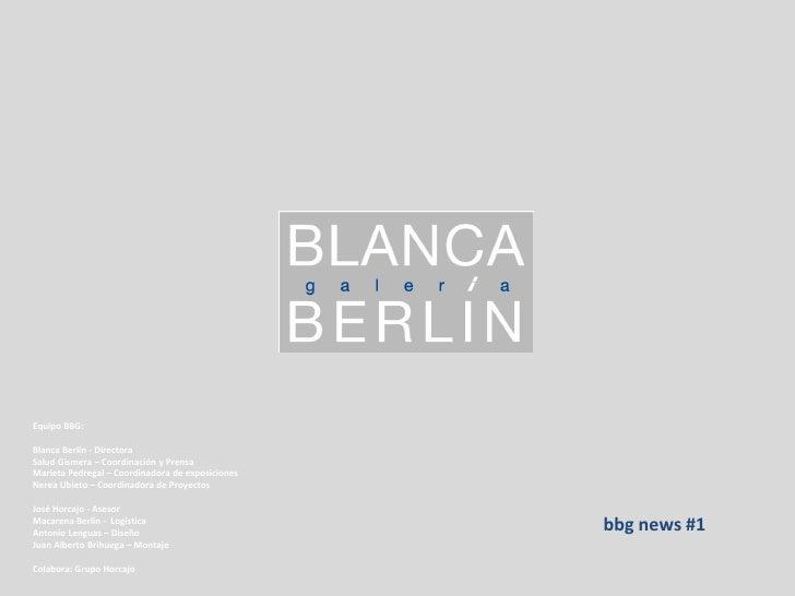 Equipo BBG:  Blanca Berlín - Directora Salud Gismera – Coordinación y Prensa Marieta Pedregal – Coordinadora de exposicion...