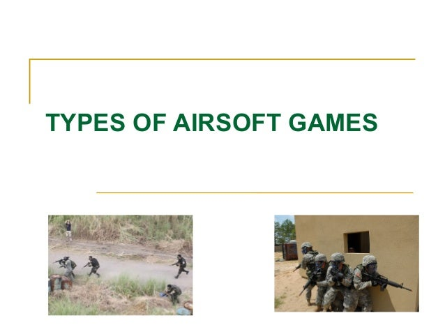 TYPES OF AIRSOFT GAMES