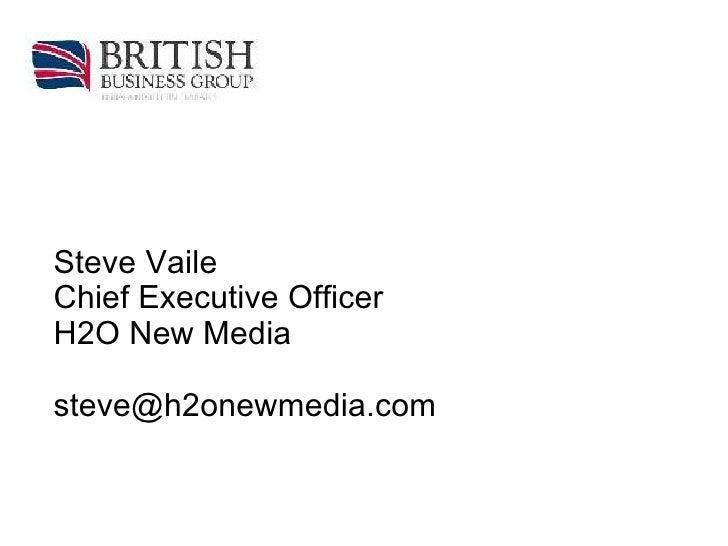 Steve Vaile Chief Executive Officer  H2O New Media  steve@h2onewmedia.com