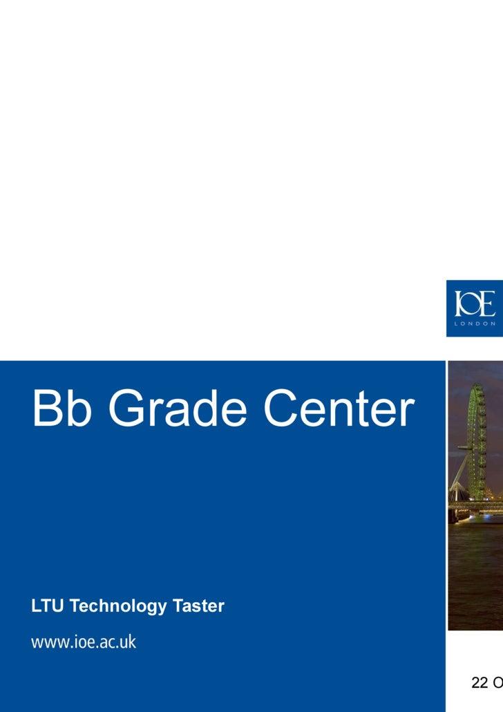 Bb Grade Center LTU Technology Taster 22 October 2009