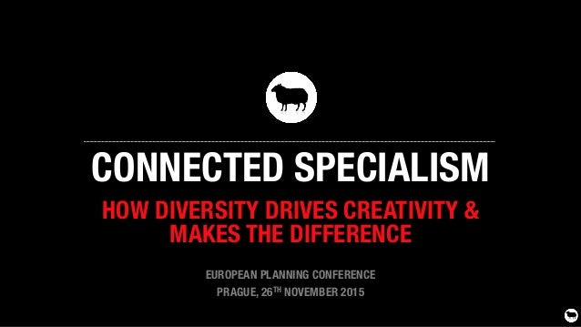 "CONNECTED SPECIALISM HOW DIVERSITY DRIVES CREATIVITY & "" MAKES THE DIFFERENCE  EUROPEAN PLANNING CONFERENCE PRAGUE, 26TH N..."