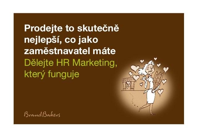 Prodejte to skutečně nejlepší, co jako zaměstnavatel máte Dělejte HR Marketing, který funguje
