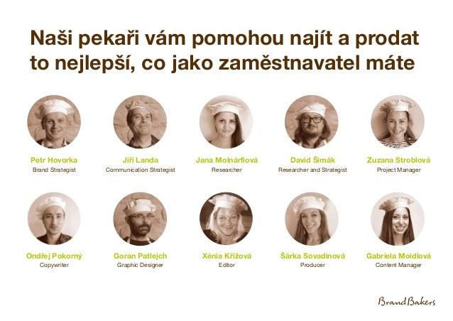 Naši pekaři vám pomohou najít a prodat to nejlepší, co jako zaměstnavatel máte Petr Hovorka Brand Strategist Jana Molnárfi...
