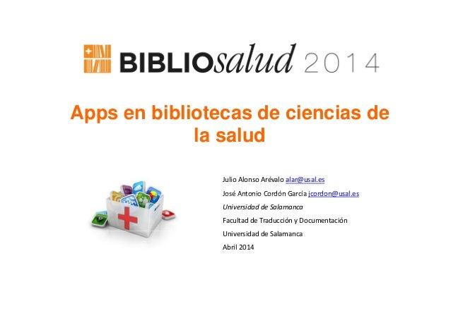Apps en bibliotecas de ciencias depp la salud JulioAlonsoArévaloalar@usal.es José Antonio Cordón García jcordon@usal.es...