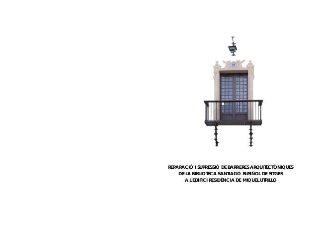 REPARACIÓ I SUPRESSIÓ DE BARRERES ARQUITECTÒNIQUES DE LA BIBLIOTECA SANTIAGO RUSIÑOL DE SITGES A L'EDIFICI RESIDÈNCIA DE M...