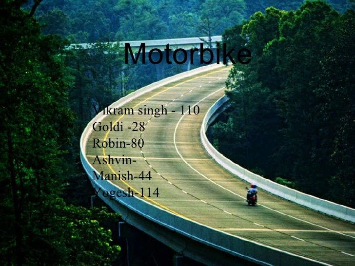 Vikram singh - 110 Goldi -28 Robin-80 Ashvin- Manish-44 Yogesh-114 Motorbike