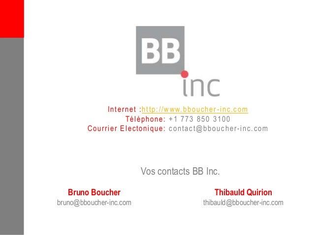 ©BBInc 2014 Vos contacts BB Inc. Internet :http://www.bboucher-inc.com Téléphone: +1 773 850 3100 Courrier Electonique: co...