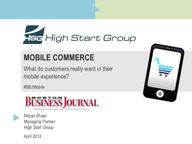 MOBILE COMMERCEWhat do customers really want in theirmobile experience?#BBJMobileNitzan ShaerManaging PartnerHigh Start Gr...