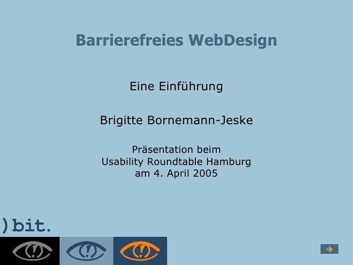 Barrierefreies WebDesign          Eine Einführung    Brigitte Bornemann-Jeske           Präsentation beim    Usability Rou...