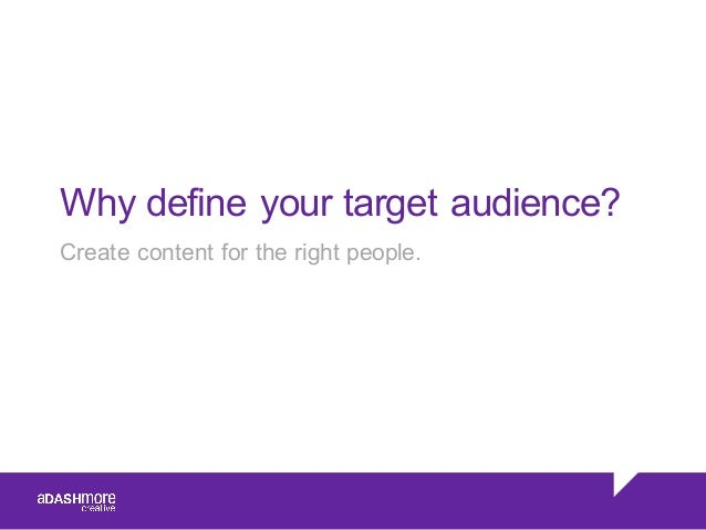 Why define your target audience? Create content for the right people.