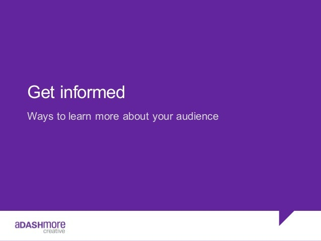 Get informed Ways to learn more about your audience