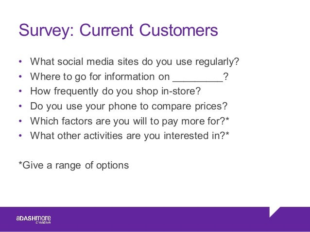 Survey: Current Customers • What social media sites do you use regularly? • Where to go for information on ...