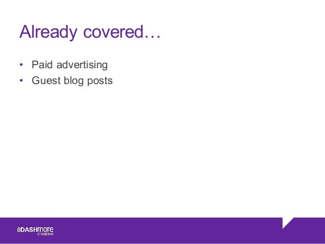 Already covered… • Paid advertising • Guest blog posts