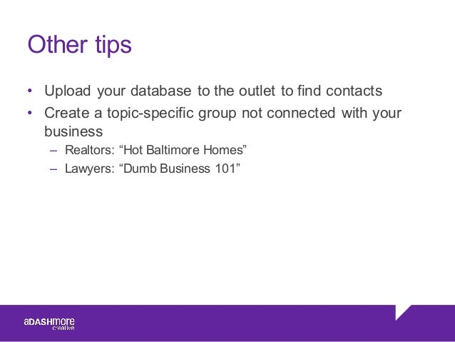 Other tips • Upload your database to the outlet to find contacts • Create a topic-specific group not connec...