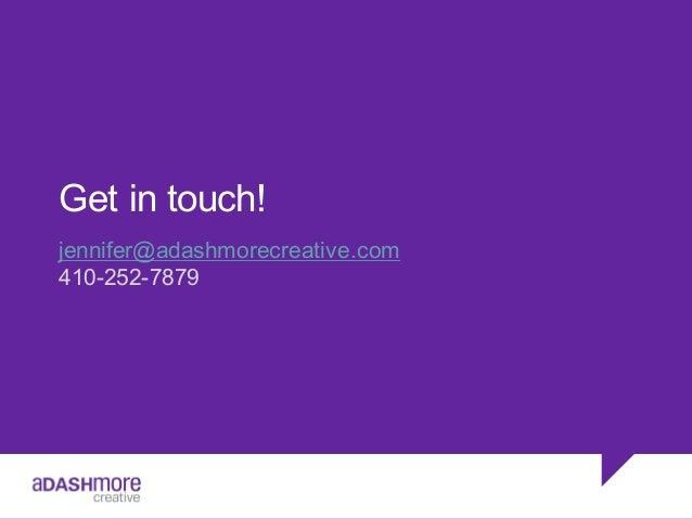 Get in touch! jennifer@adashmorecreative.com 410-252-7879