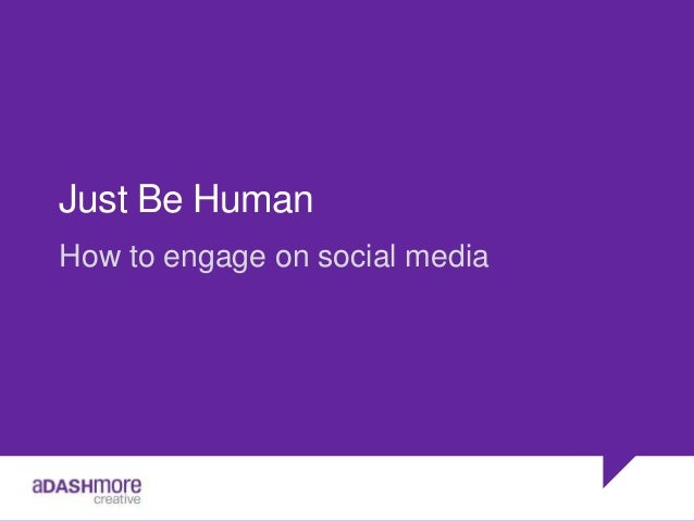 Just Be Human How to engage on social media