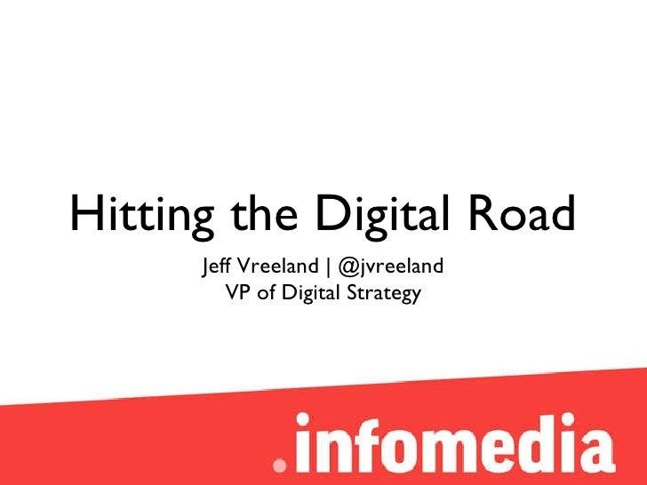 Hitting the Digital Road <ul><li>Jeff Vreeland | @jvreeland </li></ul><ul><li>VP of Digital Strategy </li></ul>