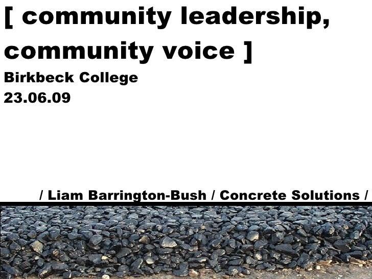 [ community leadership, community voice ] Birkbeck College 23.06.09 / Liam Barrington-Bush / Concrete Solutions /