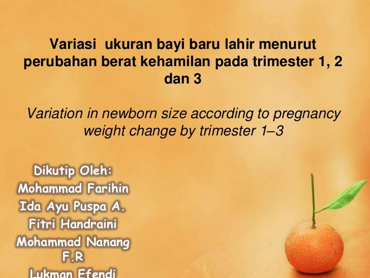 Variasi ukuran bayi baru lahir menurut perubahan berat kehamilan pada trimester 1, 2                    dan 3 Variation in...